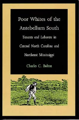 Poor Whites of the Antebellum South By Bolton, Charles C.