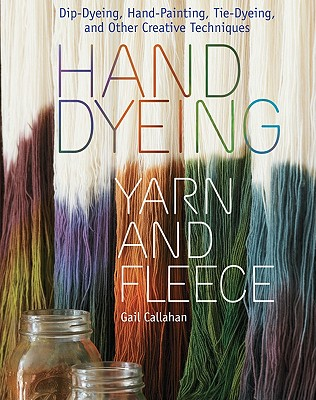 Hand Dyeing Yarn and Fleece By Callahan, Gail/ Polak, John (PHT)